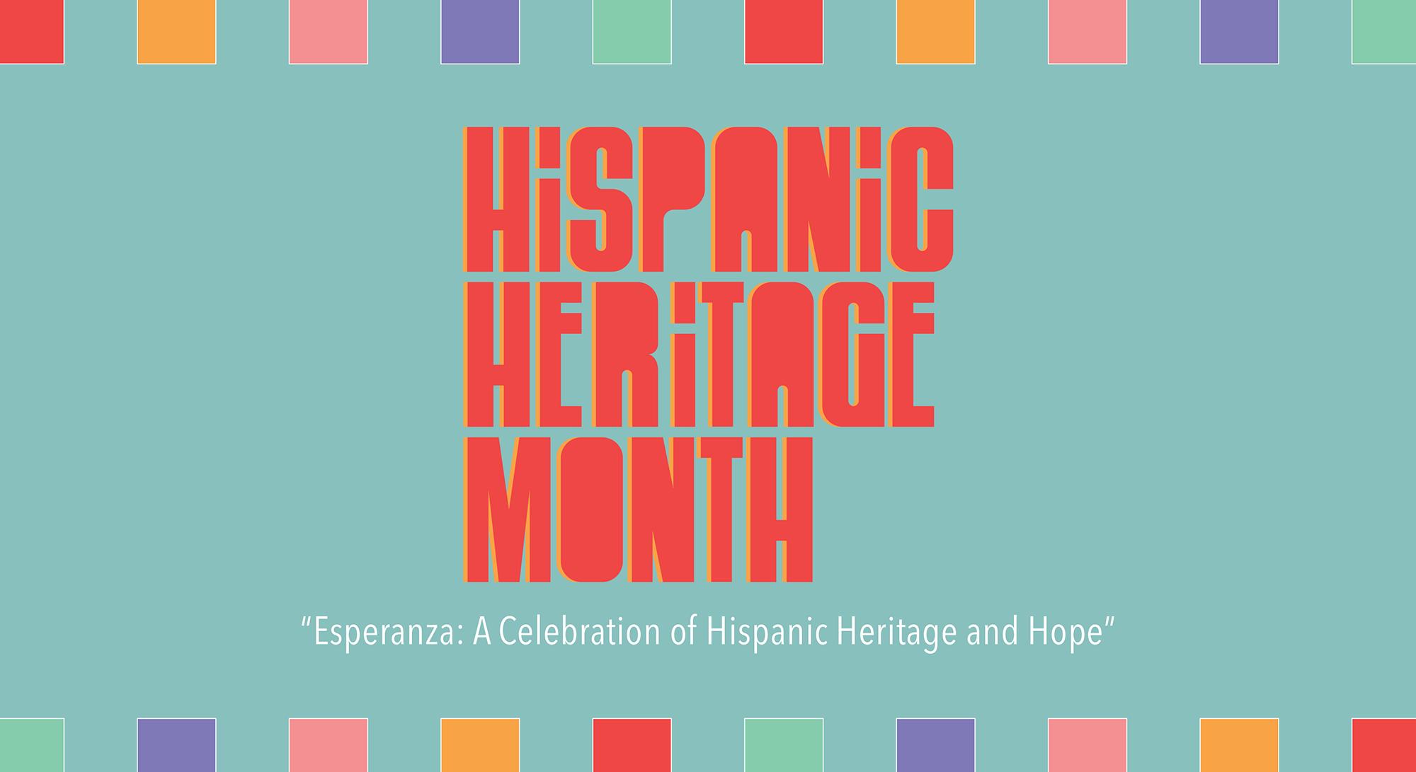 "Hispanic Heritage Month: ""Esperanza: A Celebration of Hispanic Heritage and Hope"" 2021 Calendar_DRAFT-1"
