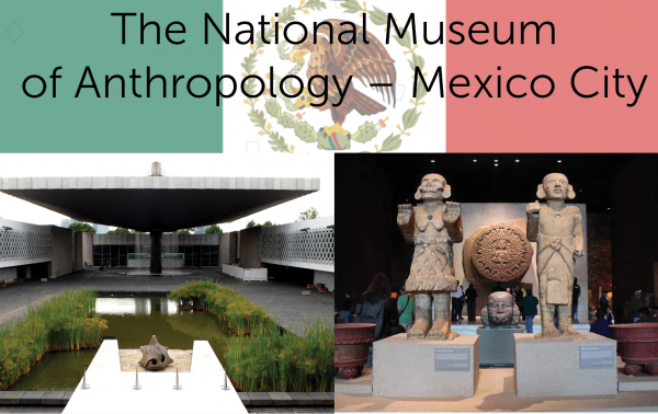 The National Museum of Anthropology – Mexico City